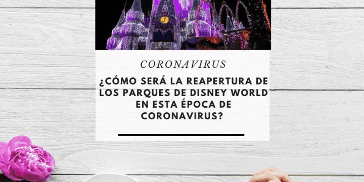Me encanta Orlando- Reapertura de los parques de Disney World
