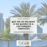 Qué ver en Orlando si no quieres ir a los parques temáticos