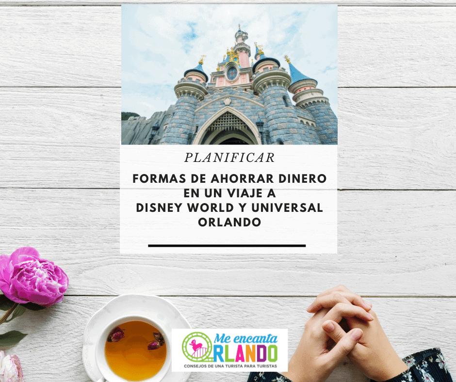 ahorrar en un viaje a Disney World y Universal Orlando (1)